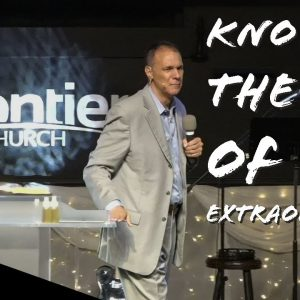 Knowing the God of the Extraordinary