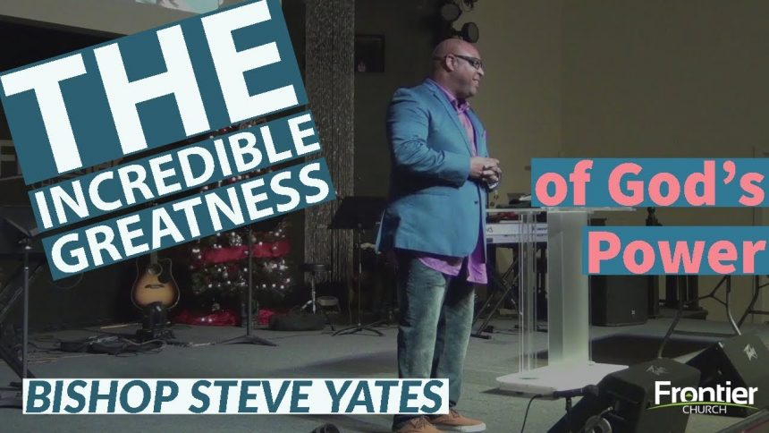The Incredible Greatness of God's Power
