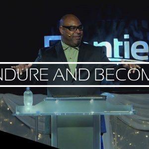 Endure and Become