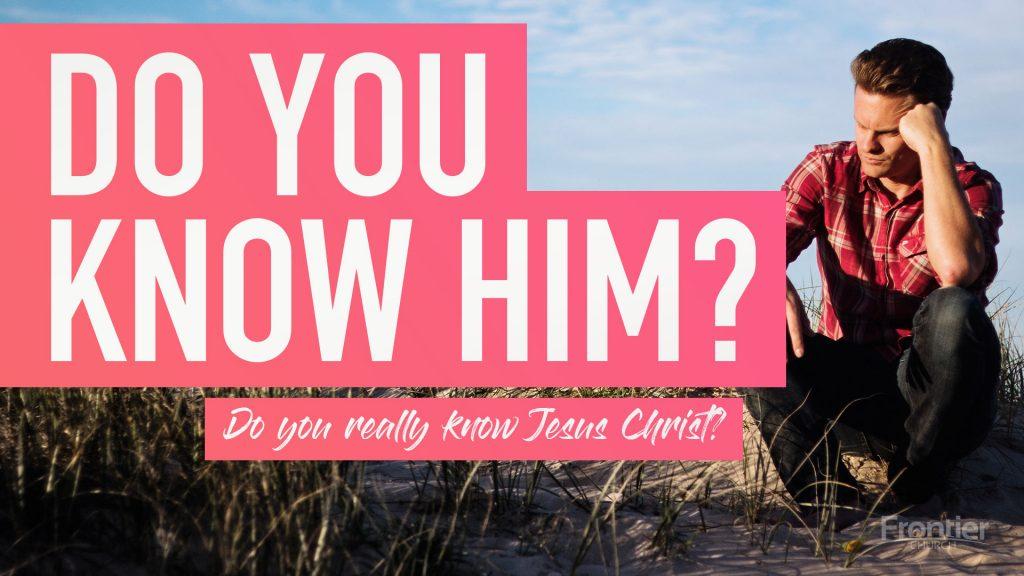 Do you know Him? | Do you really know Jesus Christ?