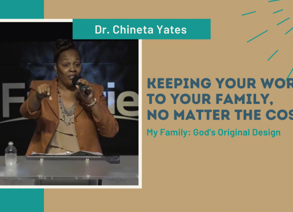My Family – Keeping Your Word to Your Family, No Matter What the Cost – Dr. Chineta Yates