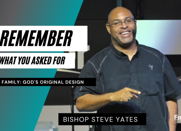My Family – God's Original Design – Remember What You Asked For