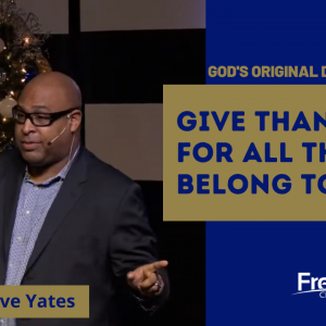 My Family- Give Thanks, for all Things Belong to You – Bishop Steve Yates