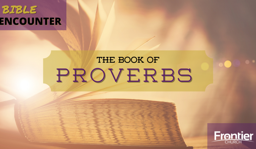 The Book of Proverbs – From Knowledge to Wisdom to Understanding