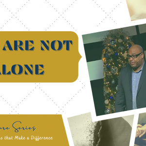 You are not Alone – The Signature Series