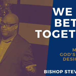 We are Better Together – My Family: God's Original Design