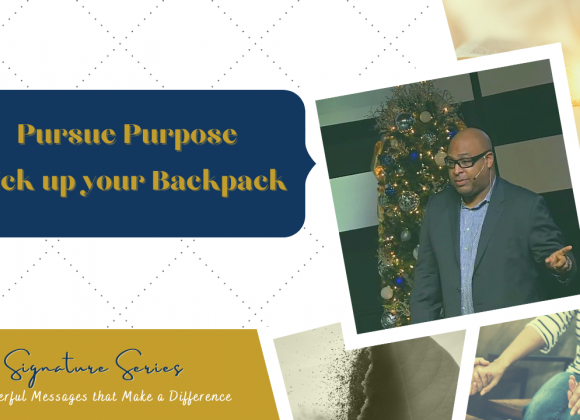 Pursue Purpose. Pick up Your Backpacks – Apostle Clem Farris