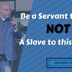 Be a Servant to God NOT a Slave to this World – Serving on Purpose