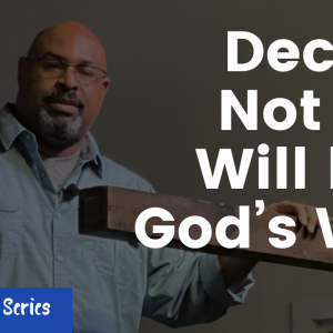 Decide Not My Will but God's Will