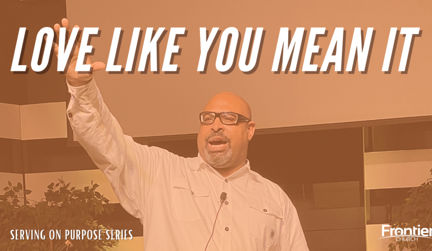 Love Like You Mean It – Serving on Purpose